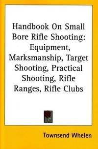 Handbook On Small Bore Rifle Shooting: Equipment, Marksmanship, Target Shooting, Practical Shooting, Rifle Ranges, Rifle Clubs