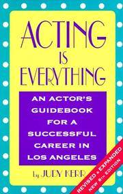 Acting Is Everything: An Actor's Guidebook for a Successful Career in Los Angeles by  Judy Kerr - Paperback - 1997 - from ThatBookGuy and Biblio.com