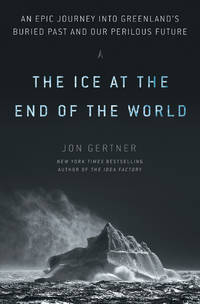 The Ice at the End of the World: An Epic Journey into Greenland's Buried Past and Our...