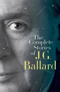 The Complete Stories Of J G Ballard
