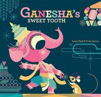 Ganesha's Sweet Tooth by  Sanjay & Emily Haynes Patel - First Edition, 1st printing - 2012 - from after-words bookstore and Biblio.com