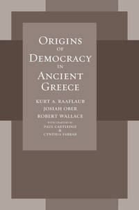 Origins of Democracy in Ancient Greece by Raaflaub, Kurt A.; Ober, Josiah; Wallace, Robert