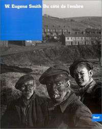 W. Eugene Smith : Du c??t?? de l'ombre (French Edition)