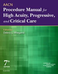 AACN Procedure Manual for High Acuity, Progressive, and Critical Care (Aacn Procedure Manual for...