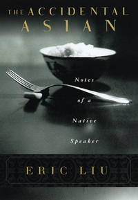 The Accidental Asian : Notes of a Native Speaker by  Eric Liu - Hardcover - 1998 - from Your Online Bookstore and Biblio.com