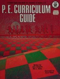 P E Curriculum Guide (Grades 1-6) by John Ortwerth, Mel J. Nicks