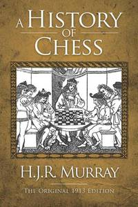 A History of Chess: The Original 1913 Edition by Murray, H. J. R