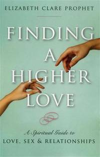 FINDING A HIGHER LOVE: A Spiritual Guide To Love, Sex & Relationships - Used Books