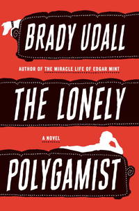The Lonely Polygamist: A Novel by Brady Udall - Hardcover - May 2010 - from The Book Nook (SKU: 586186)