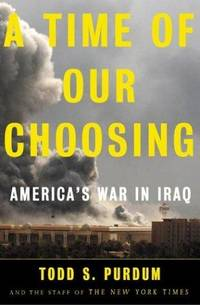 A Time of Our Choosing: Americ's War in Iraq