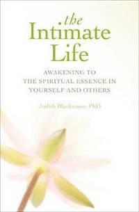 The Intimate Life: Awakening to the Spiritual Essence in Yourself and Others.
