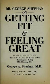 Dr. George Sheehan on Getting Fit and Feeling Great : How to Feel Great 24  Hours a Day : Running and Being : This Running Life