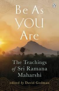 BE AS YOU ARE: Teachings Of Sri Ramana Maharshi