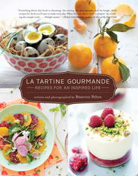 LA TARTINE GOURMANDE : RECIPES FOR AN INSPIRED LIFE