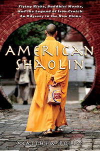 American Shaolin: Flying Kicks, Buddhist Monks, and the Legend of Iron Crotch: An Odyssey in the...