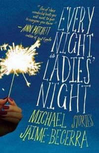 EVERY NIGHT IS LADIES' NIGHT: Stories