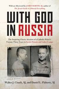 With God in Russia: The Inspiring Classic Account of a Catholic Priest's Twenty-three Years...