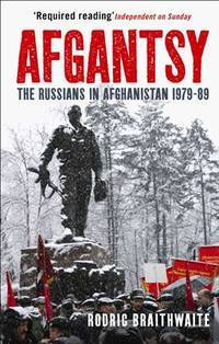 AFGANTSY: THE RUSSIANS IN AFGHANISTAN 1979 -1989