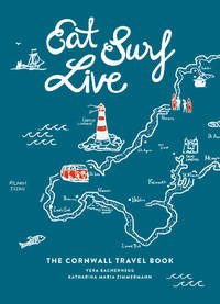 Eat Surf Live: The Cornwall Travel Book