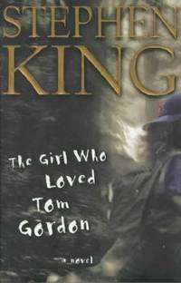 The Girl Who Loved Tom Gordon : A Novel