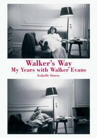 Walker's Way : My Years with Walker Evans