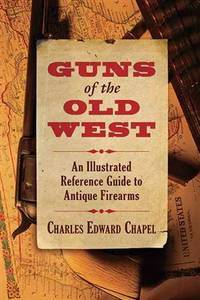 image of Guns of the Old West: An Illustrated Reference Guide to Antique Firearms