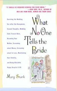 image of What No One Tells the Bride: Surviving the Wedding, Sex After the Honeymoon, Second Thoughts, Wedding Cake Freezer Burn, Becoming Your Mother, Screaming about Money, Screaming about In-Laws, etc.