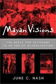 Mayan Visions: The Quest for Autonomy in an Age of Globalization [Paperback] Nash, June C