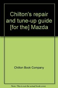 Chilton's Repair and Tune-Up Guide; Mazda; Illustrated (Publisher series: Chilton's Repair & Tune-Up Guide.)