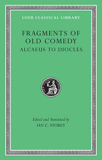 Loeb: Fragments of Old Comedy, Vol. I: Alcaeus to Diocles