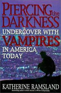 Piercing the Darkness. Undercover With Vampires In America Today