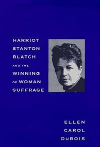 Harriot Stanton Blatch and the Winning of Woman