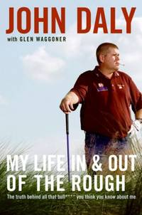 My Life in and out of the Rough: The Truth Behind All That Bull**** You Think You Know About Me by  Glen Waggoner John Daly - Hardcover - from Discover Books and Biblio.com