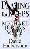 image of PLAYING FOR KEEPS: Michael Jordan and the World He Made