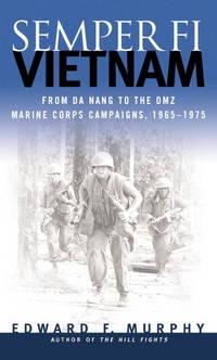 Semper Fi Vietnam fromn Da Nang to the DMZ Marine Corps Campaings, 1965-1975