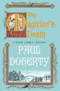 THE MAGICIAN'S DEATH : A Hugh Corbett Medieval Mystery