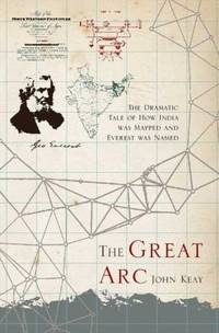 The great arc : the dramatic tale of how India was mapped and Everest was Named