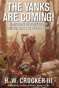 The Yanks Are Coming!: A Military History of the United States in Wor