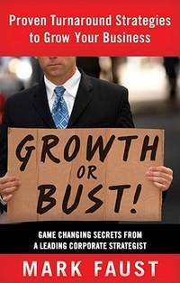 Growth or Bust: Proven Turnaround Strategies to Grow Your Business