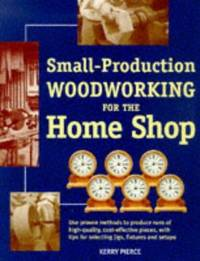 Small-Production Woodworking for the Home Shop