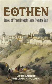 Eothen Traces of Travel Brought Home from the East