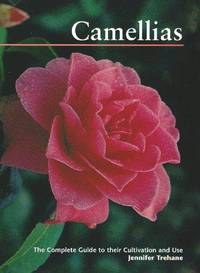 Camellias: The Complete Guide to Their Cultivation and Use