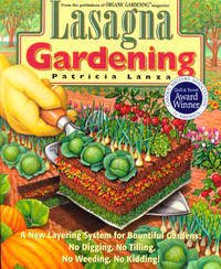 Lasagna Gardening: A New Layering System for Bountiful Gardens: No Digging, No Tilling, No...