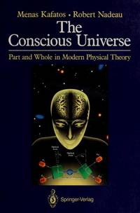 The Conscious Universe: Part and Whole in Modern Physical Theory [Paperback] Menas Kafatos and...