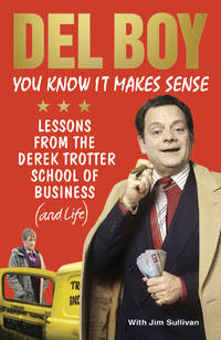 YOU KNOW IT MAKES SENSE: LESSONS FROM THE DEREK TROTTER SCHOOL OF BUSINESS (AND LIFE).