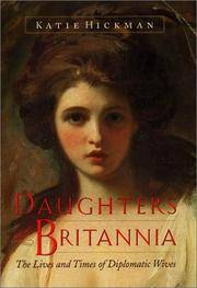 DAUGHTERS OF BRITANNIA - The Lives and Times of Diplomatic Wives