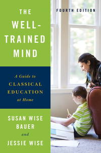 image of The Well-Trained Mind: A Guide to Classical Education at Home (Fourth Edition)
