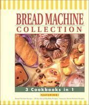 Bread Machine Collection: 3 Cookbooks in 1