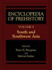 Encyclopedia Of Prehistory Volume 8: South And Southwest Asia: Published In Conjunction With The Human Relations Area Files (encyclopedia Of Prehistory) by   Melvin Ember - 1st - 2003 - from DELHI BOOK STORE and Biblio.com