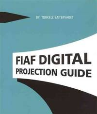 FIAF Digital Projection Guide by Saetervadet, Torkell